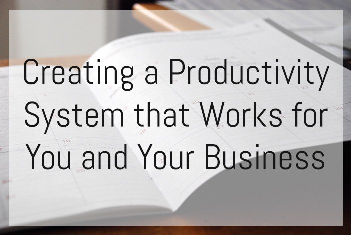 Creating a Productivity System that Works for You and Your Business