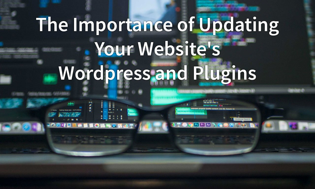The Importance of Updating Your Website's WordPress and Plugins
